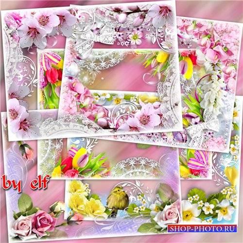 Сборник цветочных фоторамок - Весна, весна! как воздух чист